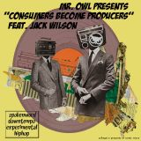Mr. Owl - 'Consumers Become Producers' Mixtape feat Jack Wilson
