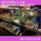 Hataken - Live @ Modular cafe Phase 10  Sep.21.2016