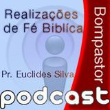 REALIZAÇOES DE FE BIBLICA _ PR. EUCLIDES SILVA