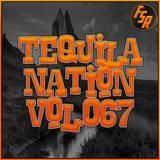 #TequilaNation Vol. 067 @ FSR