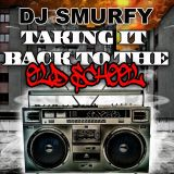 DJ.SMURFY TAKING IT BACK TO THE OLD SCHOOL.....