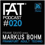 FAT Podcast - Episode #020 | with Frank Savio & Markus Bohm (Phobiq, !Organism, Trapez)