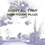 Mental Trip Part 3 - Non-Toxic Flux