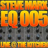 STEVE MARX_EQ 005 (LIVE @ THE KITCHEN)