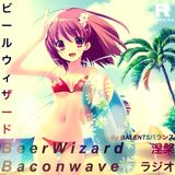 Baconwave #2 - BeerWizard涅槃 ❹ Baconwaveラジオ [Feat. BALENTSバランス]