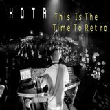 KOTA - This Is The Time To Retro