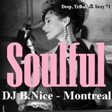 DJ B.Nice - Montreal - Deep, Tribal & Sexy 71 (** Just... SOULFUL !! **)