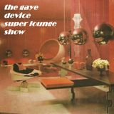 The Gaye Device Super lounge show