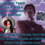 Mad World - Life and Times of Nikola Tesla with guest Douglas Dietrich