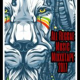 ALL REGGAE MUSIC MIXXXTAPE 2017