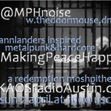 Making Peace Happen KAOS radio Austin Mosh Pit Hell of Metal Punk Hardcore w doormouse dmf