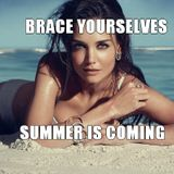 Brace yourself, summer is coming!