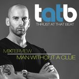 Man Without A Clue Exclusive Mixterview for Thrust At That Beat