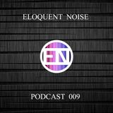 ELOQUENT NOISE - PODCAST 009