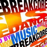 BREAKCORE IS DANCE MUSIC