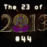 "Episode 44, ""The 23 of 2013"""