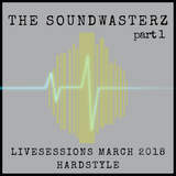 The SoundWasterz - LiveSessions March 2018 (Hardstyle)