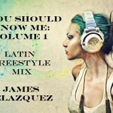 You Should Know Me: Volume 1 (Latin Freestyle Mix)
