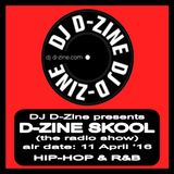 D-ZINE SKOOL (the radio show) (air date - 11 APRIL '16)