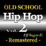 Old School Hip Hop - Mixtape 2 (Remastered) - DJ Sugar E.