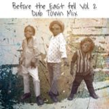Before the East Fell Vol.2: Dub Town Mix