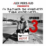 DJ Alex Persaud - I Rather Be Homeless Than HOUSE-less 3