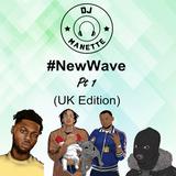 DJ Manette - #NewWave (UK Edition) Pt 1 Featuring D Block Europe, Yxng Bane & more   @DJ_Manette