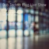 Dub Techno Blog Live Show 048 - Mixlr - 28.06.15