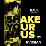 Shake Your Haus - ep. 25 - Presented by RVSSIAN
