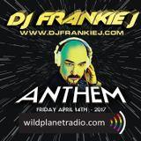 ANTHEM FRIDAY, APRIL 14TH 2017 - DJ FRANKIE J