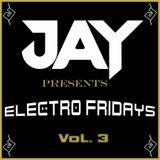 JAY presents Electro Fridays VoL. 3