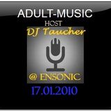 Adult Music - mixed by Dj Taucher exclusive on enSonic.FM (17.01.2010)