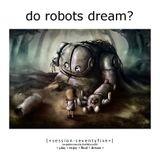 Do Robots Dream? [session 075]