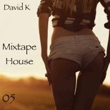 David K - Mixtape House 05