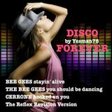 DISCO FOREVER (Saturday Night Fever, Bee Gees, Cerrone, The Reflex)
