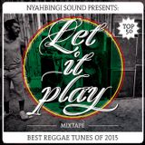 Let It Play Mixtape by Nyahbingi Sound - Best Reggae Tunes of 2015