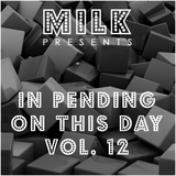 Milk - In pending on this day vol. 12