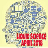 Liquid Science - April 2018 - 60 mins