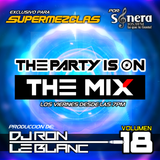 Dj Ron Le Blanc - The Party Is On The Mix Vol 18 (Dance Party Session) By Supermezclas