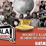 Rockcast #14 - Rocarte e a lua de miojo do litoral