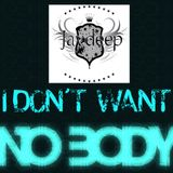 I Don't Want Nobody - JAYDEEP