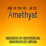 Amethyst - Speak The Truth 006 - June 2013 Podcast
