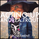 Andrea Trout: Acting Up 18NOV14