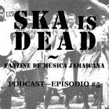 SKA is DEAD Podcast - Episodio #5