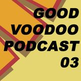 Good Voodoo Music Podcast 03 - Good Voodoo Gets Unified (Deep House)