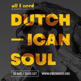 All I Need Radio Show pres. DUTCHICAN SOUL (NL)