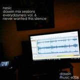 Nesic - Dasein Mix Sessions - Everydayness vol. 6 - Never Wanted This Silence