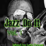 Jazz Do It Vol, !    Mix By Luis Ortega D J