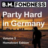 B.M.Fondness presents: Party Hard In Germany Vol. 5 (Hometown Edition)