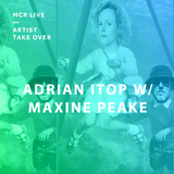 Adrian ITOP w/ Maxine Peake - Saturday 9th February 2019 - MCR Live Residents